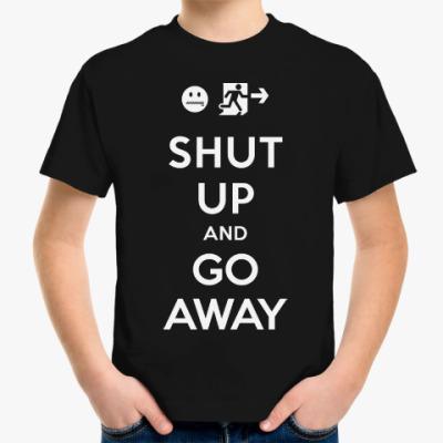 Детская футболка Shut up and go away