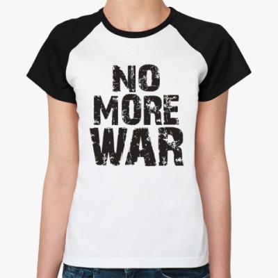 Женская футболка реглан Нет войне