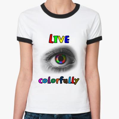 Женская футболка Ringer-T Живи Ярко