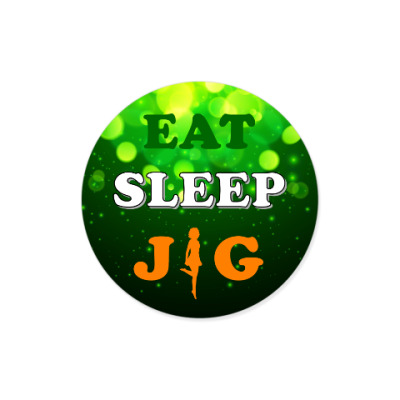 Eat, Sleep, JIG!