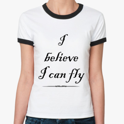 Женская футболка Ringer-T I belive i can fly (+крылья)