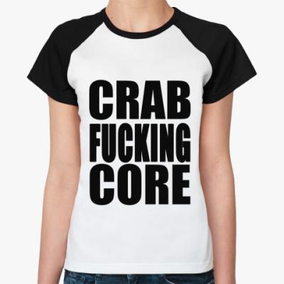 Женская футболка реглан Crab Fucking Core