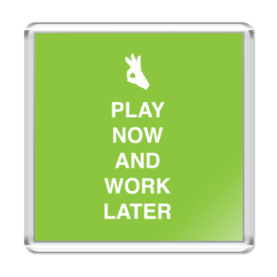 Магнит Play now and work later