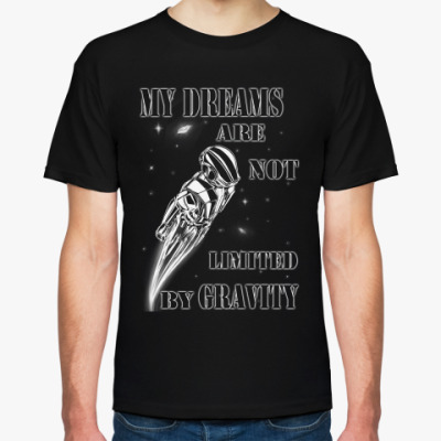 Футболка 'My dreams are not limited by gravity'