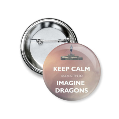 Значок 37мм Keep calm and listen to Imagine Dragons