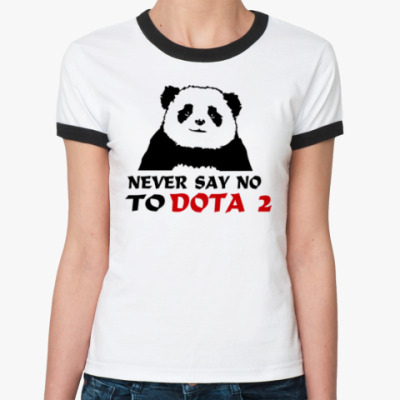 Женская футболка Ringer-T  Never say no to dota 2