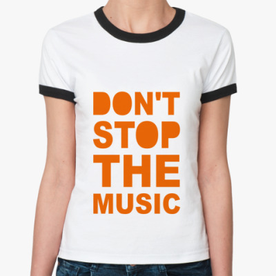 Женская футболка Ringer-T Dont Stop Music