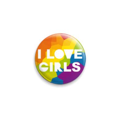 Значок 25мм  I Love Girls