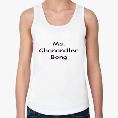 Женская майка Ms. Chanandler Bong