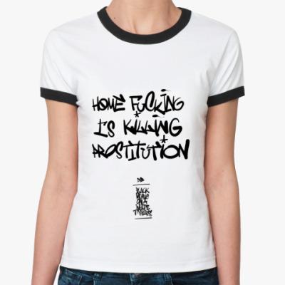 Женская футболка Ringer-T Home Fucking