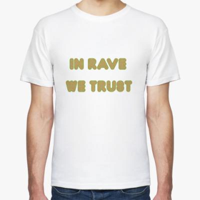 Футболка In rave we trust