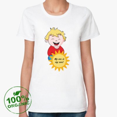 Женская футболка из органик-хлопка My Son is My Sun/Мой сын - мое солнце