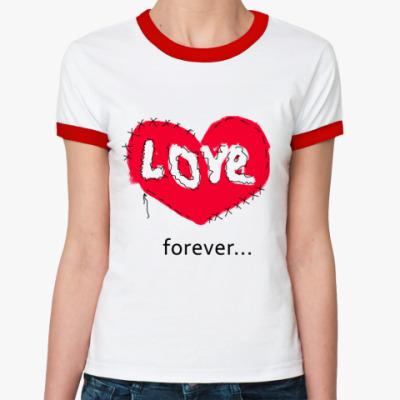 Женская футболка Ringer-T любовь навсегда
