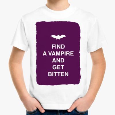 Детская футболка Find a vampire and get bitten