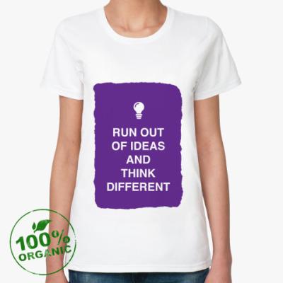 Женская футболка из органик-хлопка Run out of ideas and think