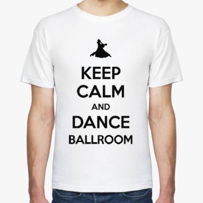 Футболка Keep Calm And Dance Ballroom