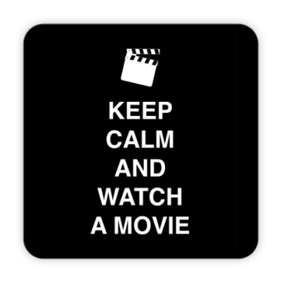 Keep calm and watch a movie