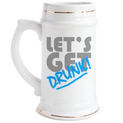 Пивная кружка Let's Get Drunk!
