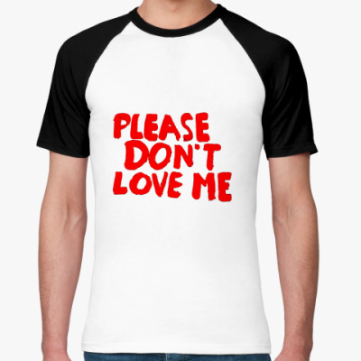 Футболка реглан Don't love me