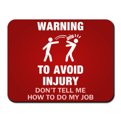 To avoid injury - don't tell me how to do my job