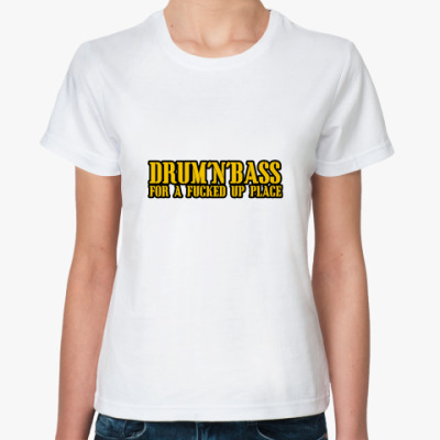 Классическая футболка D'n'b for a fucked up place