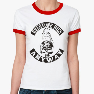 Женская футболка Ringer-T Everyone dies