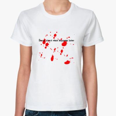 Классическая футболка Sorry about happens later