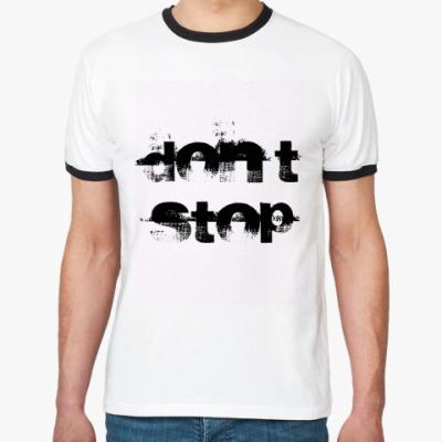 Футболка Ringer-T   Don't Stop