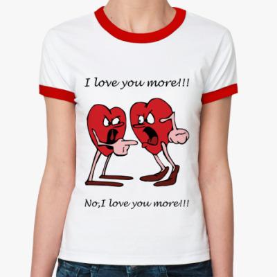 Женская футболка Ringer-T I love U more!