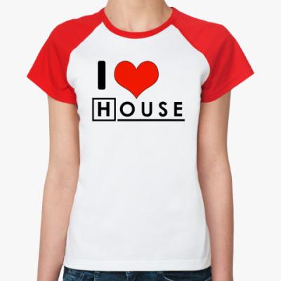 Женская футболка реглан I love House