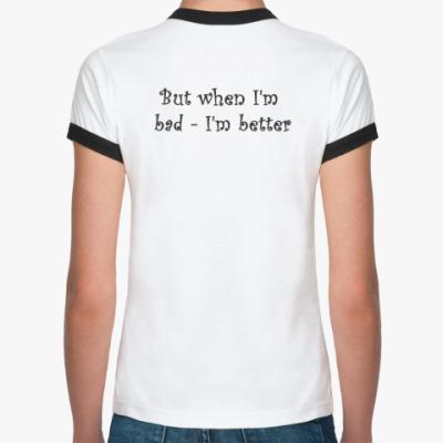 Bad I'm better