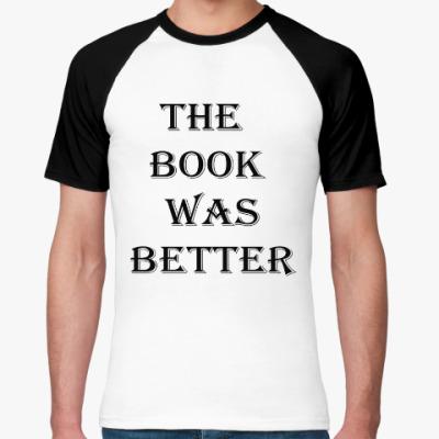 Футболка реглан 'The book was better'