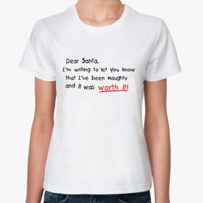 Классическая футболка Dear Santa, I've been naughty