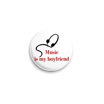 Значок 25мм Музыка- мой парень