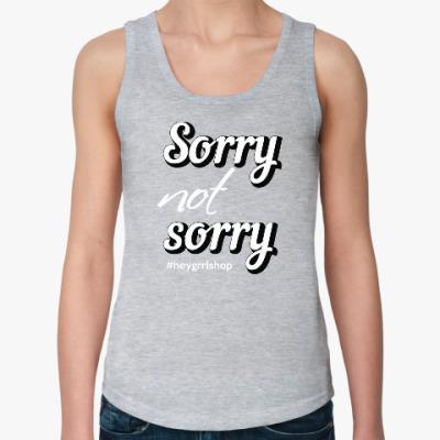 Женская майка Sorry Not Sorry