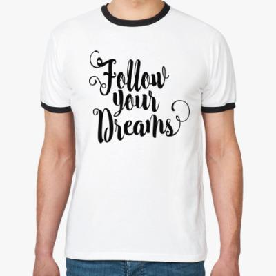 Футболка Ringer-T Follow your dreams