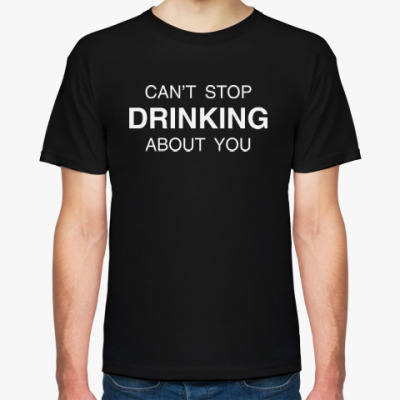Футболка CAN'T STOP DRINKING