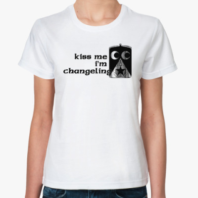 Kiss me. I'm changeling