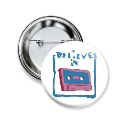 Значок 50мм Верю в кассеты