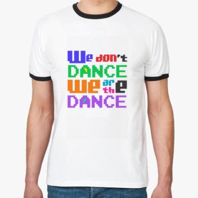 Футболка Ringer-T We Are The Dance!