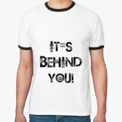 Футболка Ringer-T  Behind you!