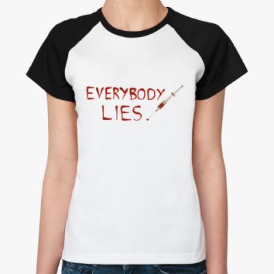 Женская футболка реглан Everybody Lies  Ж()