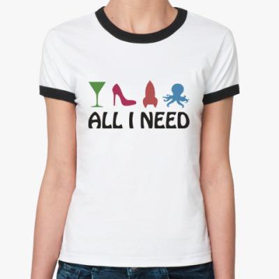 Женская футболка Ringer-T Всё что мне нужно