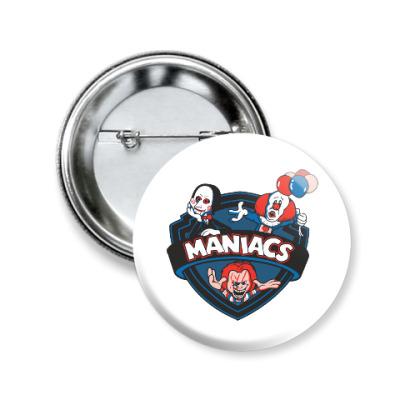 Значок 50мм Maniacs