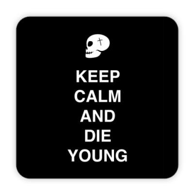Костер (подставка под кружку) Keep calm and die young