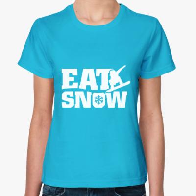 Женская футболка Ешь снег!