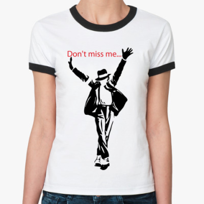 Женская футболка Ringer-T Don't miss me