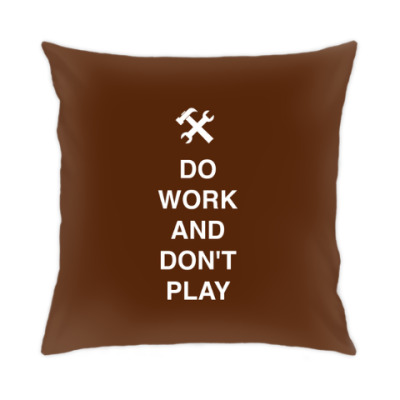 Подушка Do work and don't play