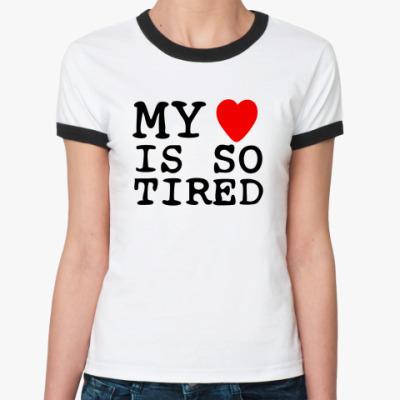 Женская футболка Ringer-T My Heart Is So Tired
