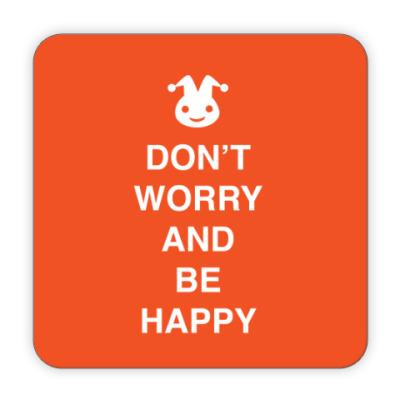 Костер (подставка под кружку) Don't worry and be happy